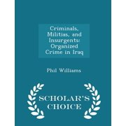 Criminals, Militias, and Insurgents : Organized Crime in Iraq - Scholar's Choice Edition