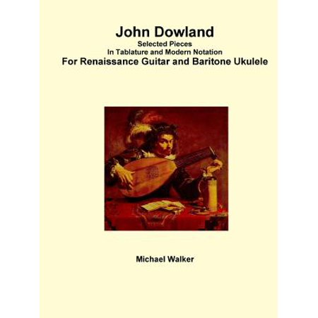John Dowland Selected Pieces in Tablature and Modern Notation for Renaissance Guitar and Baritone (Latin Baritone)