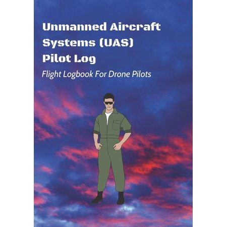 Flight Logbook for Drone Pilots: Unmanned Aircraft Systems (UAS) Pilot Log : Flight Logbook For Drone Pilots: Perfect For UAS & UAV Pilots Or Drone Operators (Part 107 Licensed) (Series #9) (Paperback)