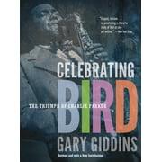 Celebrating Bird : The Triumph of Charlie Parker