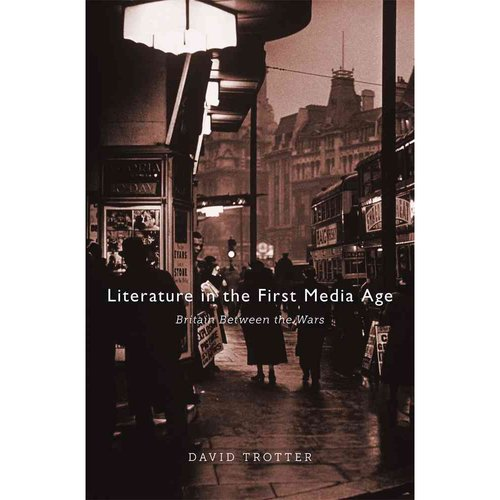 Literature in the First Media Age: Britain Between the Wars