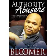 Authority Abusers : Toxic Leadership and Its Effects in Homes, Churches, and Relationships