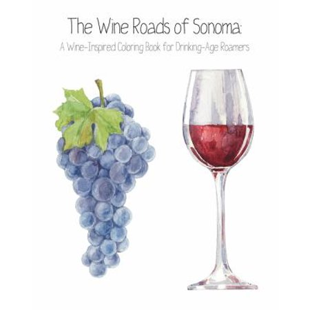 The Wine Roads Of Sonoma Coloring Book  Wine Inspired Coloring Book For Drinking Age Roamers