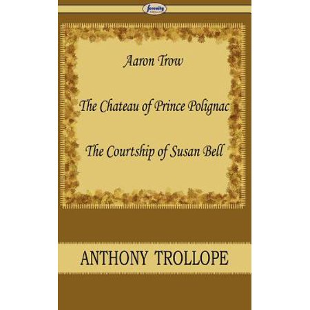 Aaron Trow & the Chateau of Prince Polignac & the Courtship of Susan Bell by