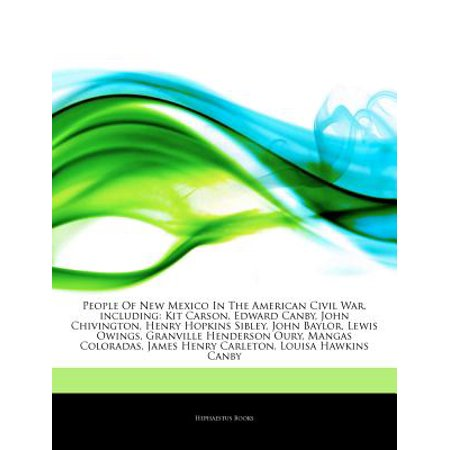 Articles on People of New Mexico in the American Civil War, Including: Kit Carson, Edward Canby, John... by