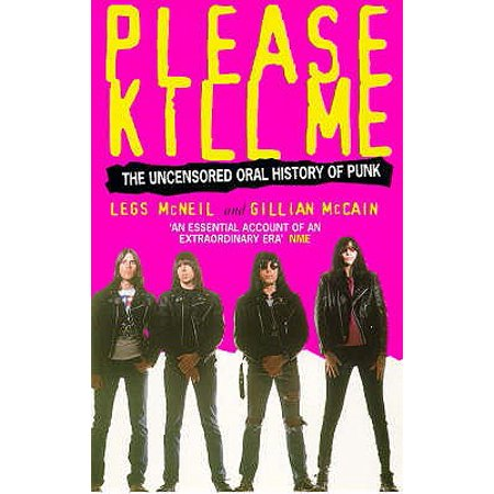 Please Kill Me : The Oral History of Punk (Please Kill Me Oral History Of Punk)