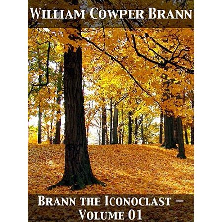 Brann the Iconoclast — Volume 01 - eBook (The Complete Works Of Brann The Iconoclast)