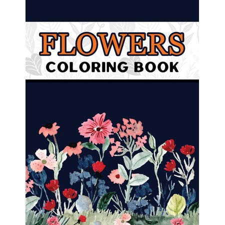 Flowers Coloring Book: Large Print Easy Coloring Book for Elderly Adults and Seniors Stress Relieving and Relaxation Gift Workbook (Paperback)(Large Print) ()