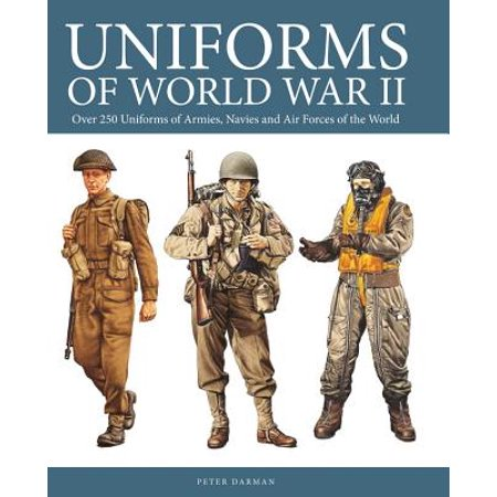 Uniforms of World War II : Over 250 Uniforms of Armies, Navies and Air Forces of the World