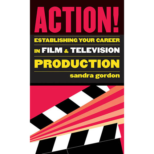 Action!: Establishing Your Career in Film & Television Production