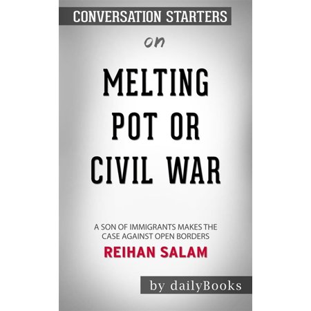 Melting Pot or Civil War?: A Son of Immigrants Makes the Case Against Open Borders by Reihan Salam | Conversation Starters - (List Of Causes Of The Civil War)