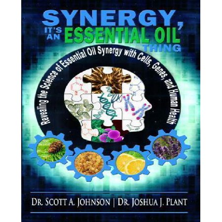 Synergy  Its An Essential Oil Thing  Revealing The Science Of Essential Oil Synergy With Cells  Genes  And Human Health