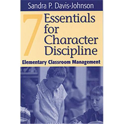 Seven Essentials for Character Discipline : Elementary Classroom Management