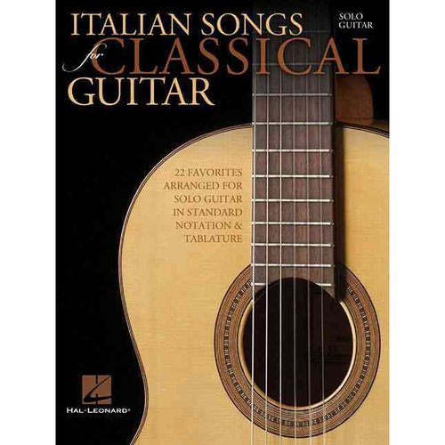 Italian Songs for Classical Guitar: 22 Favorites Arranged for Solo Guitar in Standard Notation & Tablature: Solo Guitar
