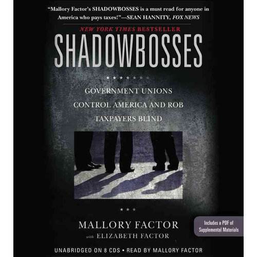 Shadowbosses: Government Unions Control America and Rob Taxpayers Blind: Includes PDF