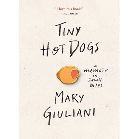 Tiny Hot Dogs : A Memoir in Small Bites (A Hot Dog Program)