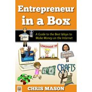 Entrepreneur in a Box A Guide to the Best Ways to Make Money on the Internet - eBook