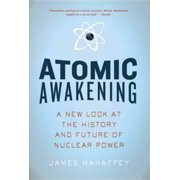 Atomic Awakening: A New Look at the History and Future of Nuclear Power - eBook
