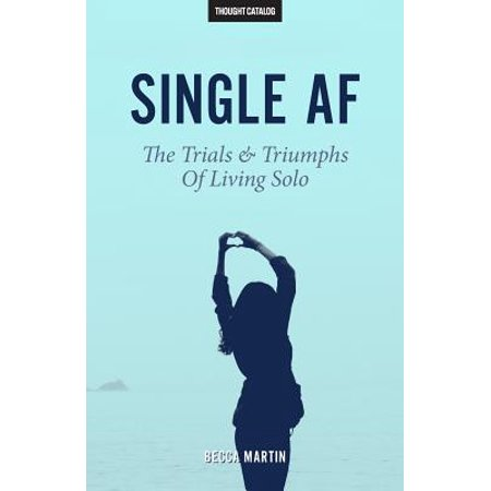 - Single AF : The Trials and Triumphs of Living Solo