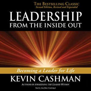 Leadership from the Inside Out (Leadership From The Inside Out Kevin Harney)