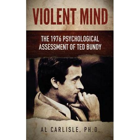Violent Mind : The 1976 Psychological Assessment of Ted