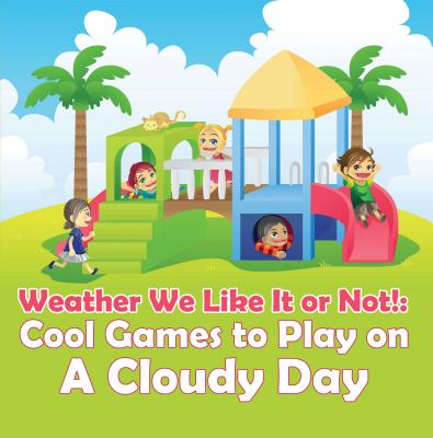 Weather We Like It or Not!: Cool Games to Play on A Cloudy Day - eBook
