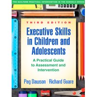 Executive Skills in Children and Adolescents, Third Edition : A Practical Guide to Assessment and Intervention