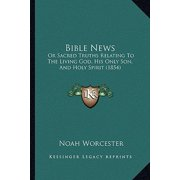 Bible News : Or Sacred Truths Relating to the Living God, His Only Son, and Holy Spirit (1854)
