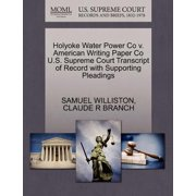 Holyoke Water Power Co V. American Writing Paper Co U.S. Supreme Court Transcript of Record with Supporting Pleadings