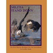 Militia Stand Down: The First Objective Reading of the 2nd Amendment - eBook