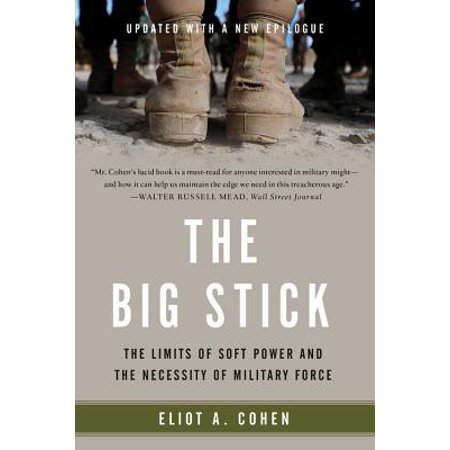Woodys Big Stick (The Big Stick : The Limits of Soft Power and the Necessity of Military Force )