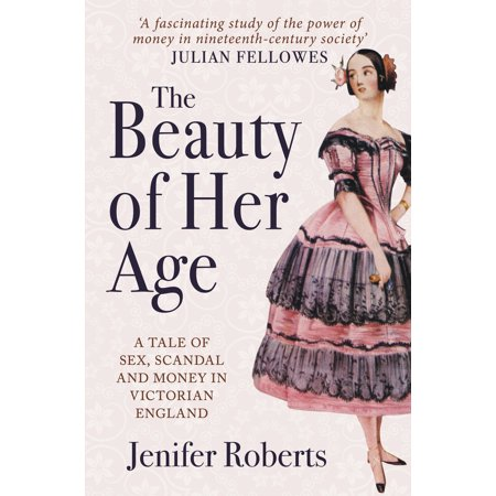 The Beauty of Her Age : A Tale of Sex, Scandal and Money in