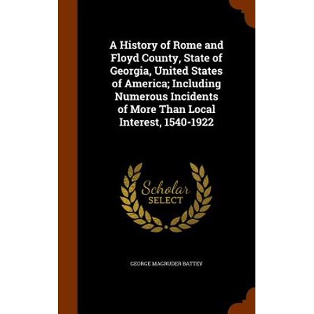 A History of Rome and Floyd County, State of Georgia, United States of America; Including Numerous Incidents of More Than Local Interest,
