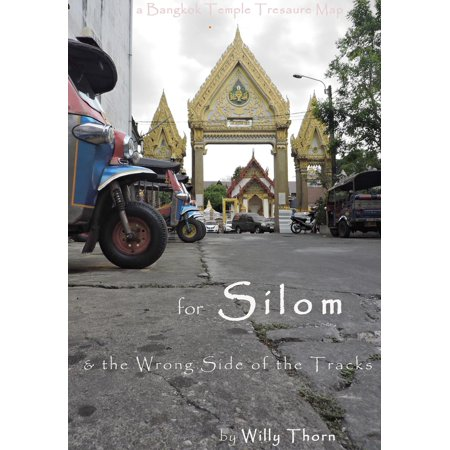 A Bangkok Temple Treasure Map: For Silom & The Wrong Side Of The Tracks - eBook ()