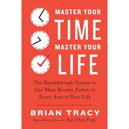 - Master Your Time, Master Your Life : The Breakthrough System to Get More Results, Faster, in Every Area of Your Life