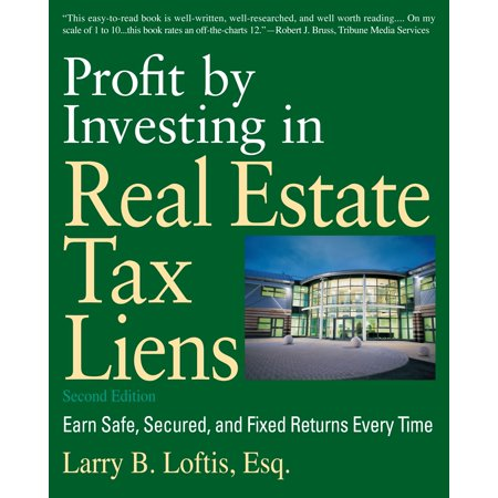 Profit by Investing in Real Estate Tax Liens : Earn Safe, Secured, and Fixed Returns Every (Capital Gains Tax On Real Estate Investment Property)