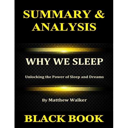 Summary & Analysis : Why We Sleep By Matthew Walker : Unlocking the Power of Sleep and Dreams - eBook