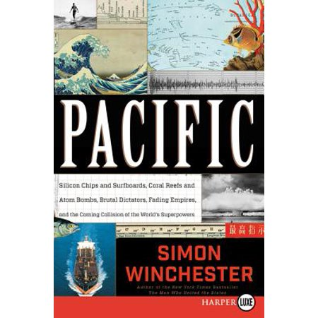 Pacific : Silicon Chips and Surfboards, Coral Reefs and Atom Bombs, Brutal Dictators, Fading Empires, and the Coming Collision of the World's