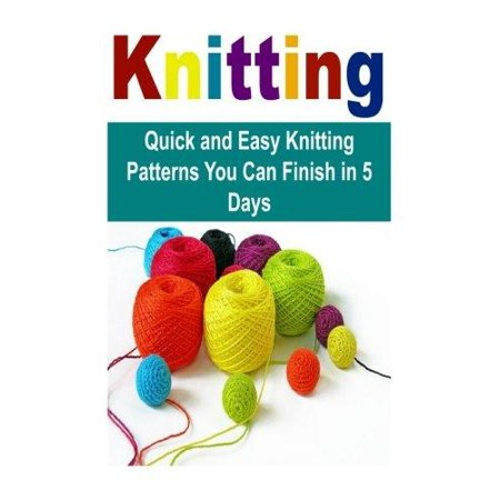 Knitting Quick And Easy Knitting Patterns You Can Finish In 5 Days