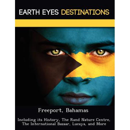 Freeport  Bahamas  Including Its History  The Rand Nature Centre  The International Bazaar  Lucaya  And More