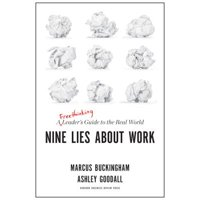 Nine Lies about Work : A Freethinking Leader's Guide to the Real World