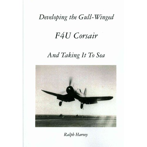 Developing the Gull-winged F4u Corsair - and Taking It to Sea