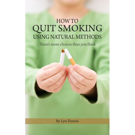 How to Quit Smoking Using Natural Methods: There's More Choices Than You Think -