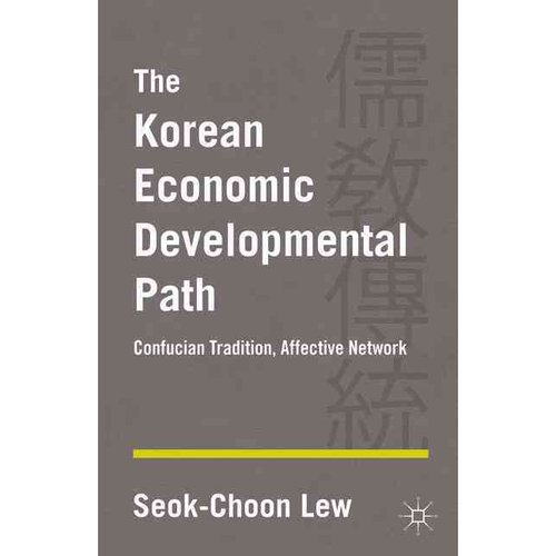 The Korean Economic Developmental Path: Confucian Tradition, Affective Network
