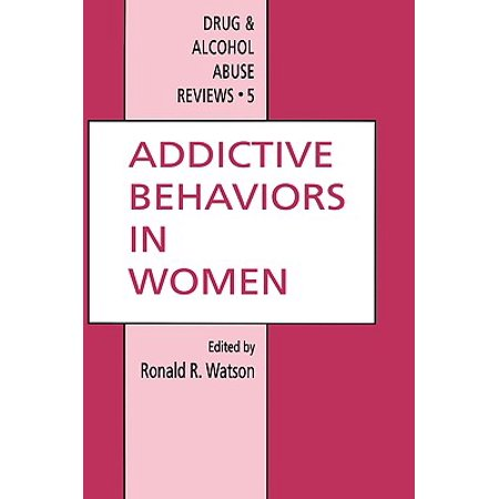 Addictive Behaviors in Women (Encyclopedia Of Drugs Alcohol And Addictive Behavior)