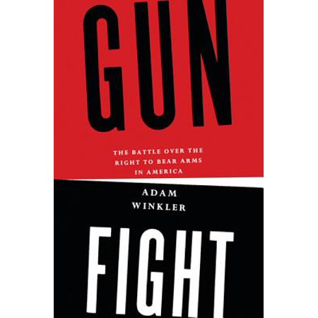 Gunfight: The Battle Over the Right to Bear Arms in America - (The Right To Bear Arms Us Constitution)