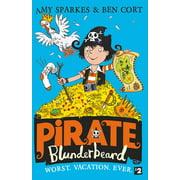 Pirate Blunderbeard: Worst. Vacation. Ever. (Pirate Blunderbeard, Book 2)