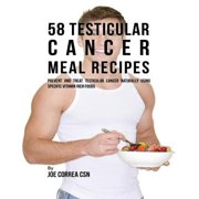58 Testicular Cancer Meal Recipes: Prevent and Treat Testicular Cancer Naturally Using Specific Vitamin Rich Foods - eBook