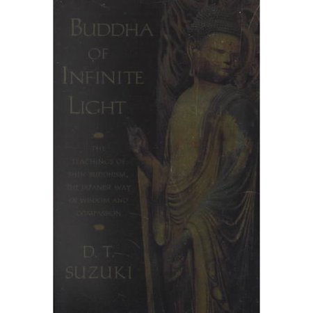 Buddha Of Infinite Light  The Teachings Of Shin Buddhism  The Japanese Way Of Wisdom And Compassion