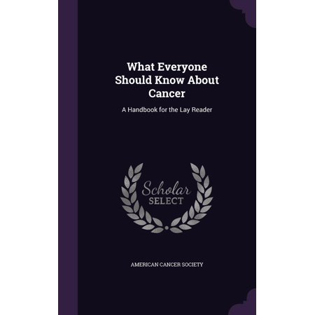 What Everyone Should Know about Cancer: A Handbook for the Lay Reader -